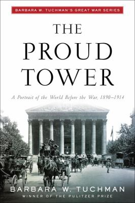 The Proud Tower: A Portrait of the World Before the War, 1890-1914 9780345405012