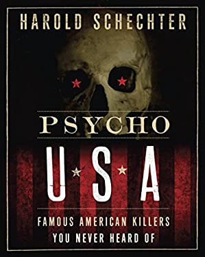 Psycho USA: Famous American Killers You Never Heard of 9780345524478
