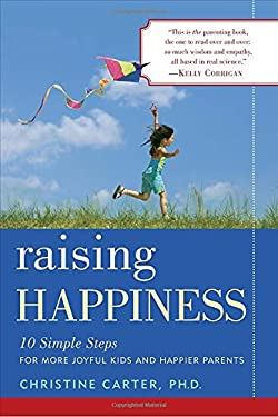 Raising Happiness: 10 Simple Steps for More Joyful Kids and Happier Parents 9780345515629