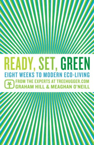 Ready, Set, Green: Eight Weeks to Modern Eco-Living from the Experts at TreeHugger.com 9780345503084