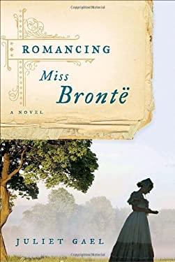 Romancing Miss Bronte: A Novel