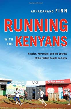 Running with the Kenyans: Passion, Adventure, and the Secrets of the Fastest People on Earth 9780345528797