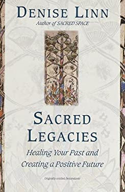 Sacred Legacies: Healing Your Past and Creating a Positive Future 9780345425157