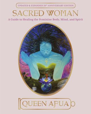 Sacred Woman: A Guide to Healing the Feminine Body, Mind, and Spirit 9780345434869