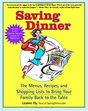 Saving Dinner: The Menus, Recipes, and Shopping Lists to Bring Your Family Back to the Table 9780345464866