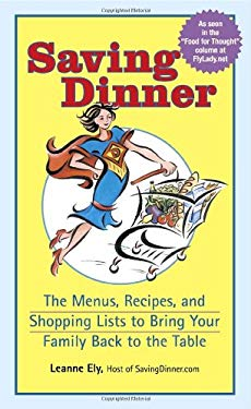 Saving Dinner: The Menus, Recipes, and Shopping Lists to Bring Your Family Back to the Table 9780345483782