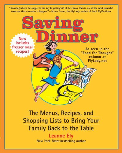 Saving Dinner: The Menus, Recipes, and Shopping Lists to Bring Your Family Back to the Table 9780345516299