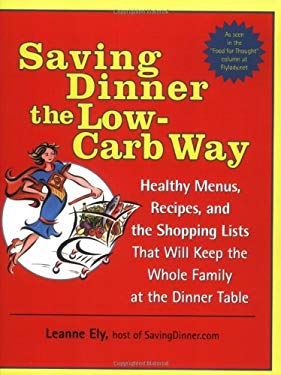 Saving Dinner the Low-Carb Way: Healthy Menus, Recipes, and the Shopping Lists That Will Keep the Whole Family at the Dinner Table 9780345478061