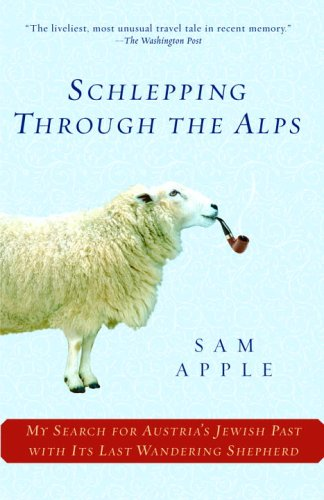 Schlepping Through the Alps: My Search for Austria's Jewish Past with Its Last Wandering Shepherd 9780345477736