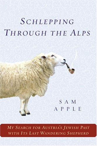 Schlepping Through the Alps: My Search for Austria's Jewish Past with Its Last Wandering Shepherd 9780345465030