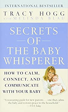 Secrets of the Baby Whisperer: How to Calm, Connect, and Communicate with Your Baby 9780345479099