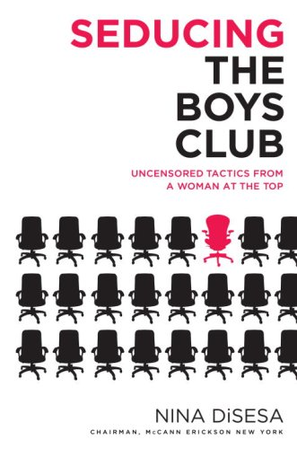 Seducing the Boys Club: Uncensored Tactics from a Woman at the Top 9780345496980