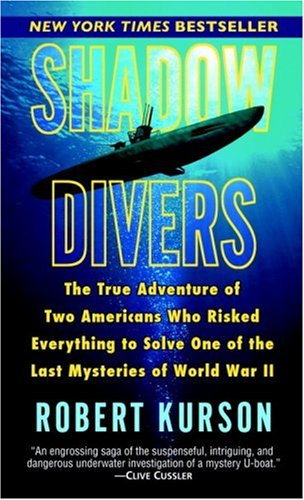 Shadow Divers: The True Adventure of Two Americans Who Risked Everything to Solve One of the Last Mysteries of World War II 9780345482471