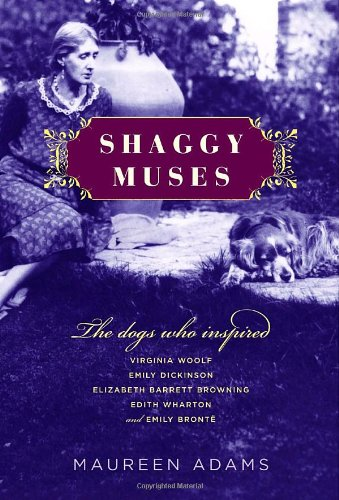 Shaggy Muses: The Dogs Who Inspired Virginia Woolf, Emily Dickinson, Elizabeth Barrett Browning, Edith Wharton, and Emily Bront 9780345484062