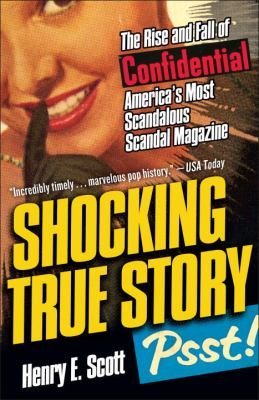 Shocking True Story: The Rise and Fall of Confidential, America's Most Scandalous Scandal Magazine