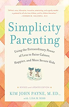 Simplicity Parenting : Using the Extraordinary Power of Less to Raise Calmer, Happier, and More Secure Kids
