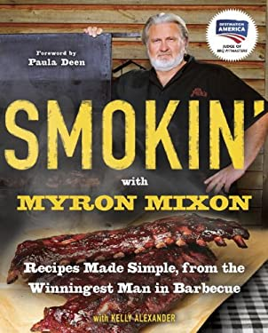 Smokin' with Myron Mixon: Recipes Made Simple, from the Winningest Man in Barbecue 9780345528537