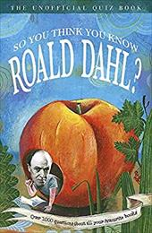So You Think You Know Roald Dahl?: The Unofficial Quiz Book