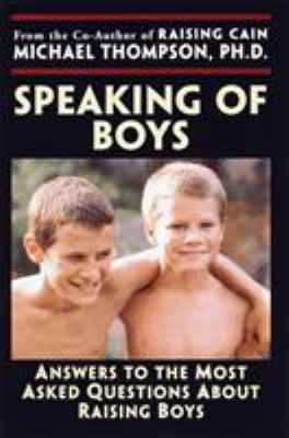 Speaking of Boys: Answers to the Most-Asked Questions about Raising Sons 9780345441485