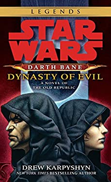 Darth Bane: Dynasty of Evil: A Novel of the Old Republic 9780345511577