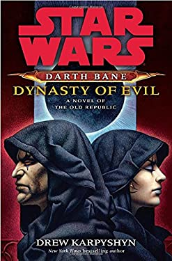 Dynasty of Evil: A Novel of the Old Republic 9780345511560