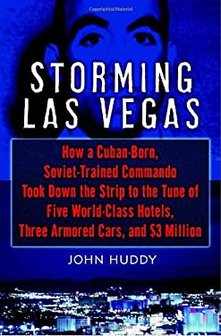 Storming Las Vegas: How a Cuban-Born, Soviet-Trained Commando Took Down the Strip to the Tune of Five World-Class Hotels, Three Armored Ca 9780345487452