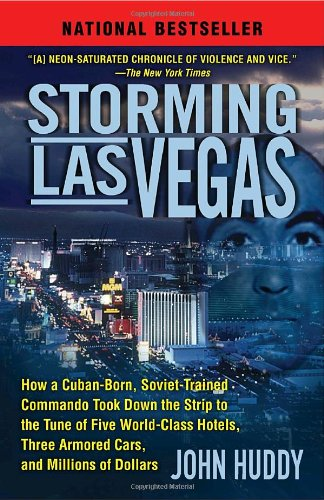 Storming Las Vegas: How a Cuban-Born, Soviet-Trained Commando Took Down the Strip to the Tune of Five World-Class Hotels, Three Armored Ca 9780345514417