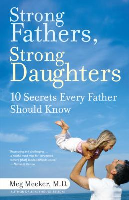 Strong Fathers, Strong Daughters: 10 Secrets Every Father Should Know 9780345499394