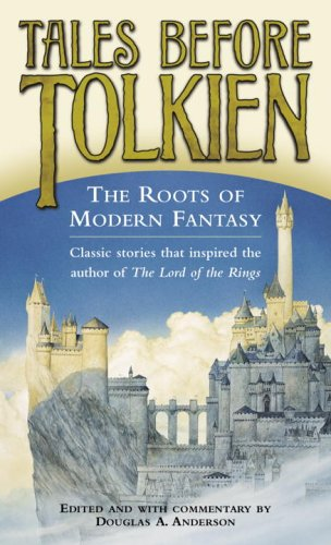 Tales Before Tolkien: The Roots of Modern Fantasy 9780345458568