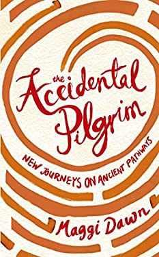 The Accidental Pilgrim: New Journeys on Ancient Pathways 9780340980057