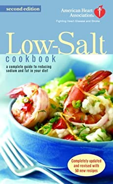 The American Heart Association Low-Salt Cookbook: A Complete Guide to Reducing Sodium and Fat in Your Diet (AHA, American Heart Association Low-Salt C 9780345461834
