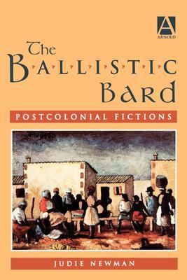The Ballistic Bard: Postcolonial Fictions 9780340539156