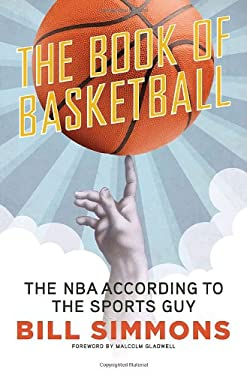 The Book of Basketball: The NBA According to the Sports Guy 9780345511768