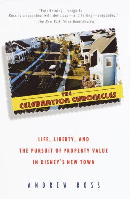 The Celebration Chronicles: Life, Liberty, and the Pursuit of Property Value in Disney's New Town 9780345417527