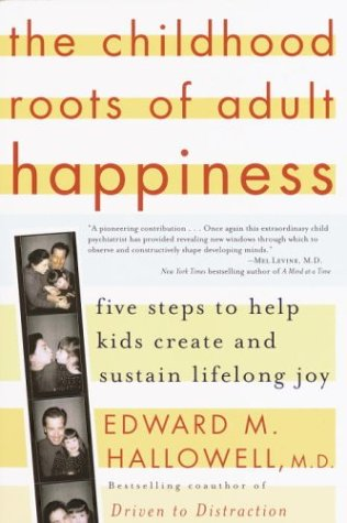 The Childhood Roots of Adult Happiness: Five Steps to Help Kids Create and Sustain Lifelong Joy 9780345442338