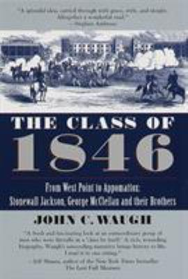 The Class of 1846: From West Point to Appomattox: Stonewall Jackson, George McClellan, and Their Br Others 9780345434036