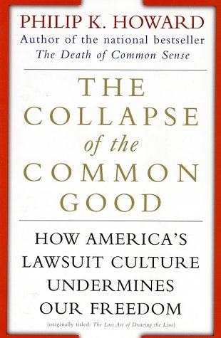 Collapse of the Common Good : How America's Lawsuit Culture Undermines Our Freedom