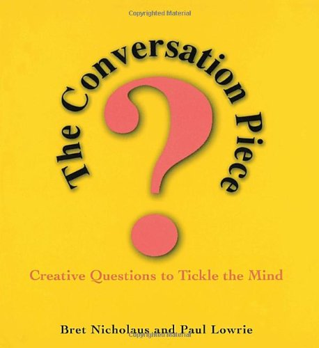 The Conversation Piece: Creative Questions to Tickle the Mind 9780345407115