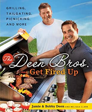 The Deen Bros. Get Fired Up: Grilling, Tailgating, Picnicking, and More 9780345513632