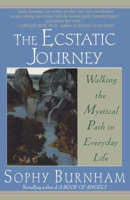 The Ecstatic Journey: Walking the Mystical Path in Everyday Life 9780345424792