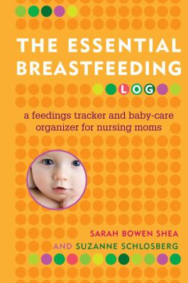 The Essential Breastfeeding Log: A Feedings Tracker and Baby-Care Organizer for Nursing Moms 9780345506498