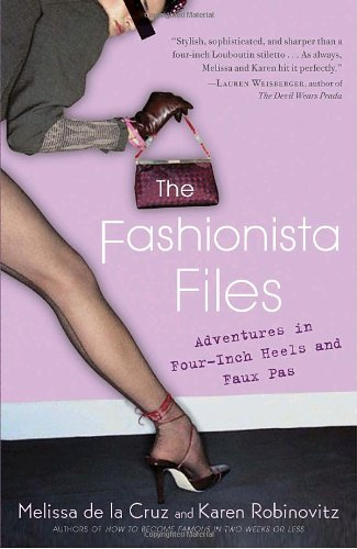 The Fashionista Files: Adventures in Four-Inch Heels and Faux Pas 9780345463289