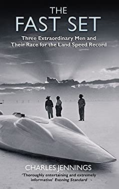 The Fast Set: Three Extraordinary Men and Their Race for the Land Speed Record 9780349115962