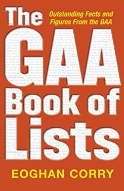 The GAA Book of Lists: Outstanding Facts and Figures from the GAA 9780340896952