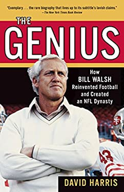 The Genius: How Bill Walsh Reinvented Football and Created an NFL Dynasty 9780345499127