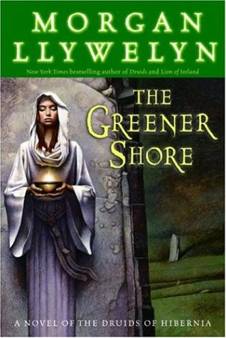 The Greener Shore: A Novel of the Druids of Hibernia 9780345477668
