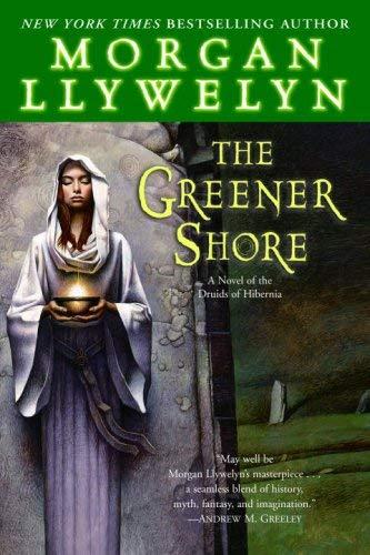 The Greener Shore: A Novel of the Druids of Hibernia 9780345477675