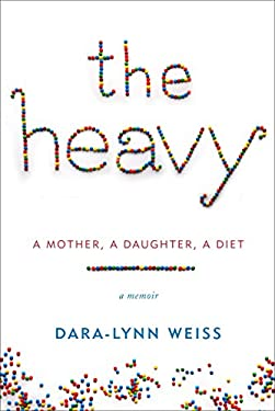 The Heavy: A Mother, a Daughter, a Diet--A Memoir 9780345541345