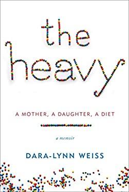 The Heavy: A Mother, a Daughter, a Diet--A Memoir