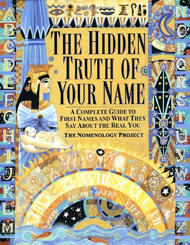 The Hidden Truth of Your Name: A Complete Guide to First Names and What They Say about the Real You 9780345422668